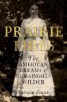 Prairie Fires: The American Dreams of Laura Ingalls Wilder - Caroline Fraser