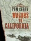Wagons to California - Tom Curry