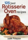 125 Best Rotisserie Oven Recipes - Judith Finlayson