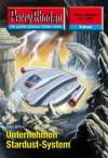 "Perry Rhodan 2508: Unternehmen Stardust-System (Heftroman): Perry Rhodan-Zyklus ""Stardust"" (Perry Rhodan-Erstauflage) (German Edition) - Uwe Anton"