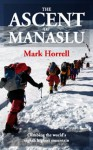 The Ascent of Manaslu: Climbing the world's eighth highest mountain (Footsteps on the Mountain travel diaries) - Mark Horrell