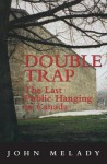 Double Trap: The Last Public Hanging in Canada - John Melady