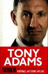 Sober: Football. My Story. My Life. - Tony Adams