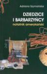 Dziedzice i barbarzyńcy notatnik amerykański - Adriana Szymańska