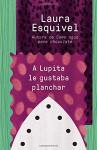 A Lupita le gustaba planchar: [Lupita Always Liked to Iron] (Spanish Edition) - Laura Esquivel