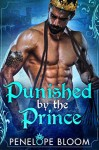 Punished by the Prince - Penelope Bloom