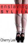 Enslaving Sylvia - Cherry Lee