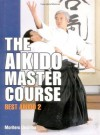 The Aikido Master Course: Best Aikido 2 - Moriteru Ueshiba, John Stevens
