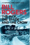 The Pick, The Spade and The Crow (The National Crime Agency Series) - Bill Rogers