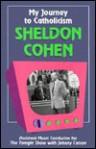 My Journey to Catholicism - Sheldon Cohen