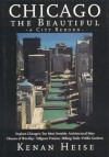 Chicago the Beautiful: A City Reborn - Kenan Joseph Heise