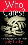 Who Cares?: The Changing Health Care System - Judy Lumby