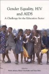 Gender Equality, HIV and AIDS: A Challenge for the Education Sector - Sheila Aikman, Elaine Unterhalter