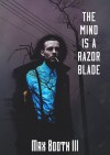 The Mind is a Razorblade - Max Booth III