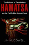 Hamatsa: The Enigma of Cannibalism on the Pacific NW Coast - Jim McDowell
