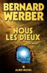 Nous, les dieux:Cycle des dieux - tome 1 (Littérature française) - Bernard Werber