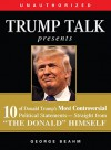 "Trump Talk Presents: 10 of Donald Trump's Most Controversial Political Statements--Straight from ""The Donald"" Himself - George Beahm"