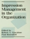 Impression Management in the Organization - Robert A Giacalone, Paul Rosenfeld