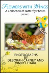 Flowers With Wings: A collection of Butterfly Photos - Deborah Carney, Vinny O'Hare