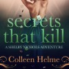 Secrets That Kill: A Shelby Nichols Adventure, Volume 4 - Colleen Helme, Colleen Helme, Wendy Tremont King