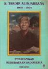 Perjuangan Kebudayaan Indonesia 1908 - 1994 - Sutan Takdir Alisjahbana