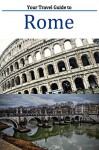 Your Travel Guide to Rome.: An amazing guide to Rome equipped with everything including an Itinerary. - Jake Johnson