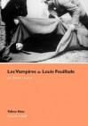 Les Vampires de Louis Feuillade: Soeurs et Frères de l'Effroi - Gilbert Lascault