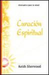 Curacion Espiritual: Alternativa Para La Salud - Keith Sherwood, Edgar Rojas