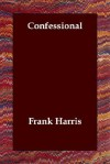 Confessional - Frank Harris