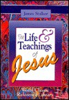 The Life and Teachings of Jesus - James Stalker