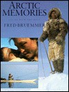 Arctic Memories: Living with the Inuit - Fred Bruemmer