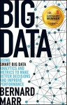 Big Data: Using SMART Big Data, Analytics and Metrics To Make Better Decisions and Improve Performance - Bernard Marr