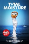 Total Moisture (The Toby Series Book 2) - Robert MacLean