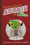 Mission One of Auggie the Alien - Leah Spiegel, Megan Summers