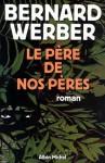 Le Père de nos pères (Littérature française) (French Edition) - Bernard Werber
