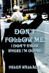 Don't Follow Me, I Don't Know Where I'm Going - Helen Wallace