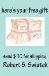 Here's Your Free Gift - Send $10 for Shipping - Robert S. Swiatek