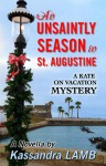 An Unsaintly Season in St. Augustine (a Kate on Vacation Mystery, #1) - Kassandra Lamb