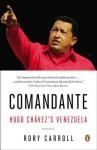 Comandante: Hugo Chavez's Venezuela - Rory Carroll