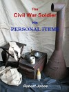 The Civil War Soldier - His Personal Items - Robert Jones