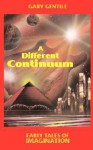 A Different Continuum: Early Tales of Imagination - Gary Gentile