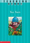 Teaching Genre: Tall Tales: A Complete Unit That Helps Students Explore This Exciting Genre and Become Better Readers and Writers - Terry Cooper