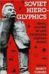 Soviet Hieroglyphics: Visual Culture in Late Twentieth-Century Russia - Nancy Condee