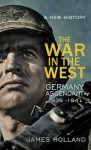 The War in the West Volume 1 - James Holland