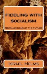 Fiddling with Socialism: Recollections of the Future - Israel Helms, Brenda L Cummings
