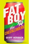 Fat Boy vs. the Cheerleaders by Herbach, Geoff (2014) Hardcover - Geoff Herbach