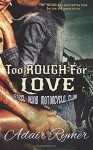 Too Rough For Love (Steel Veins MC Romance, #1) - Adair Rymer