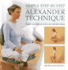 Simple Step-By-Step Alexander Technique: Regain Your Natural Poise and Alleviate Stress - Michele MacDonnell