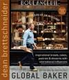 Global Baker: Inspirational Breads, Cakes, Pastries & Desserts With International Influences - Dean Brettschneider