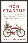 By Chris Guillebeau The $100 Startup: Reinvent the Way You Make a Living, Do What You Love, and Create a New Future (1st First Edition) [Hardcover] - Chris Guillebeau